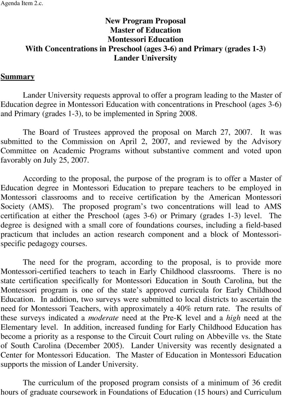 offer a program leading to the Master of Education degree in Montessori Education with concentrations in Preschool (ages 3-6) and Primary (grades 1-3), to be implemented in Spring 2008.