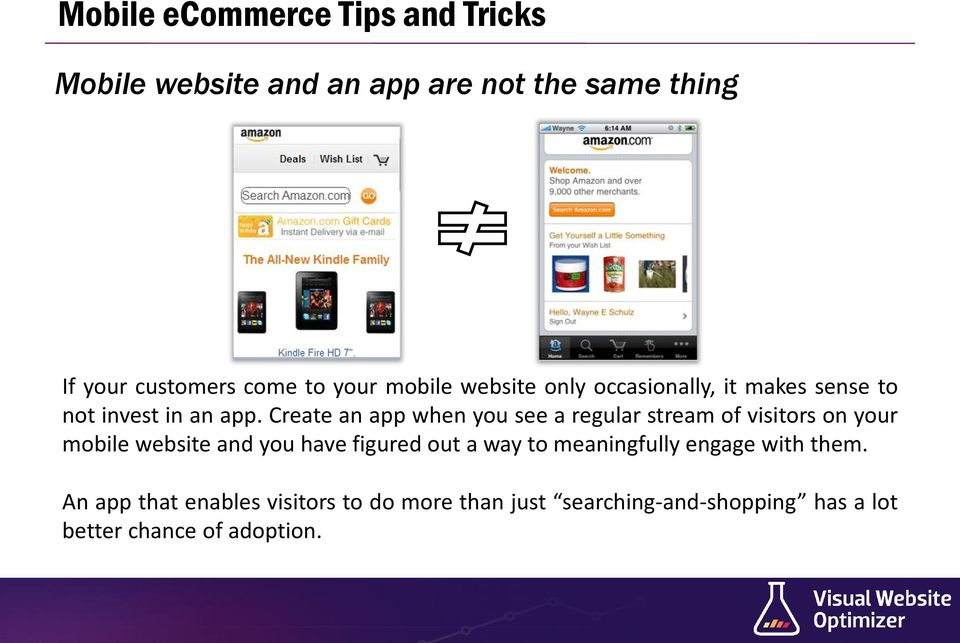 Create an app when you see a regular stream of visitors on your mobile website and you have figured out a way