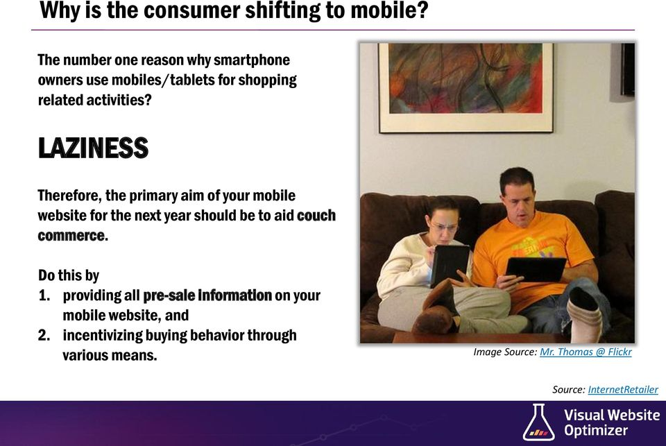 LAZINESS Therefore, the primary aim of your mobile website for the next year should be to aid couch commerce.