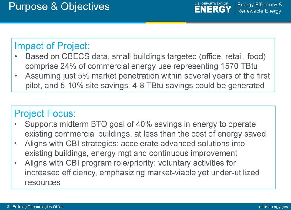 operate existing commercial buildings, at less than the cost of energy saved Aligns with CBI strategies: accelerate advanced solutions into existing buildings, energy mgt and continuous