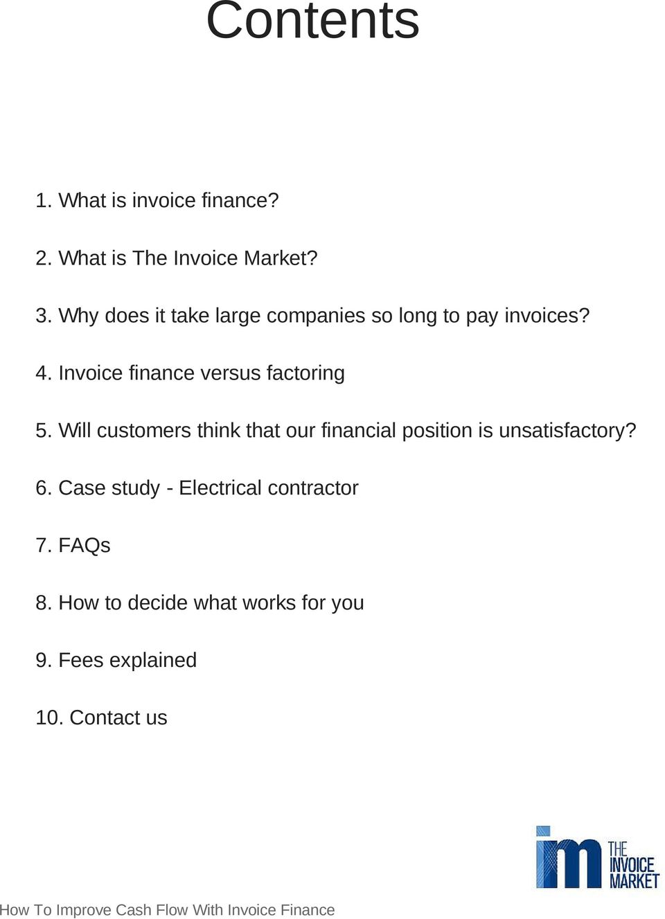 Will customers think that our financial position is unsatisfactory? 6.