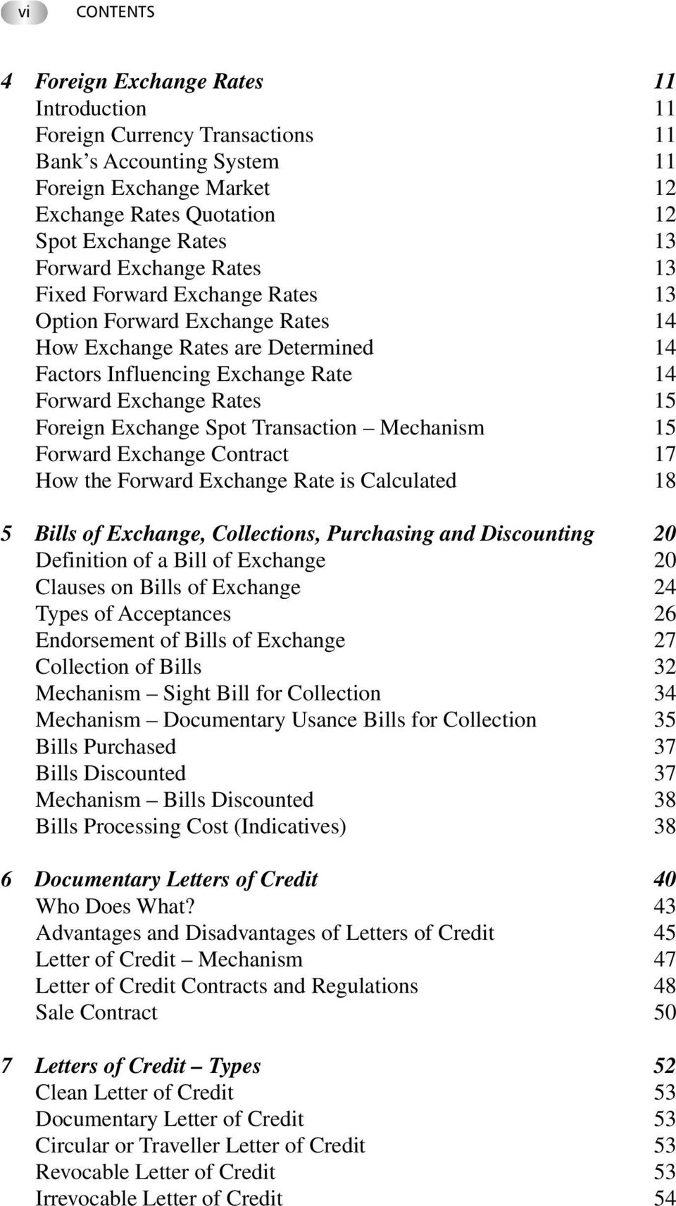 Exchange Spot Transaction Mechanism 15 Forward Exchange Contract 17 How the Forward Exchange Rate is Calculated 18 5 Bills of Exchange, Collections, Purchasing and Discounting 20 Definition of a Bill