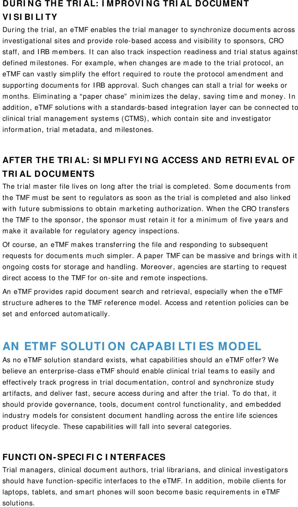 For example, when changes are made to the trial protocol, an etmf can vastly simplify the effort required to route the protocol amendment and supporting documents for IRB approval.