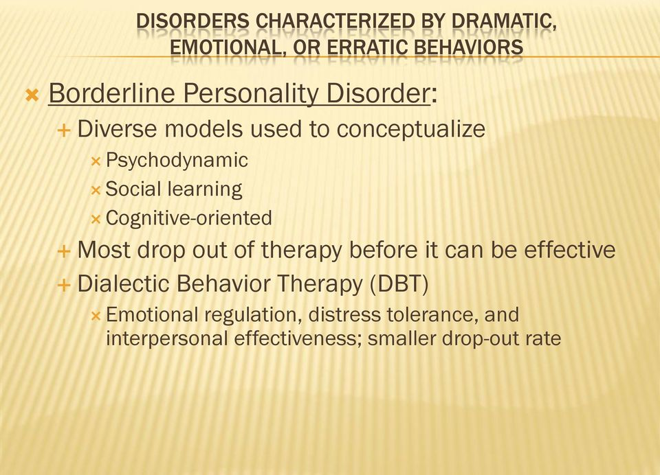 Cognitive-oriented Most drop out of therapy before it can be effective Dialectic Behavior
