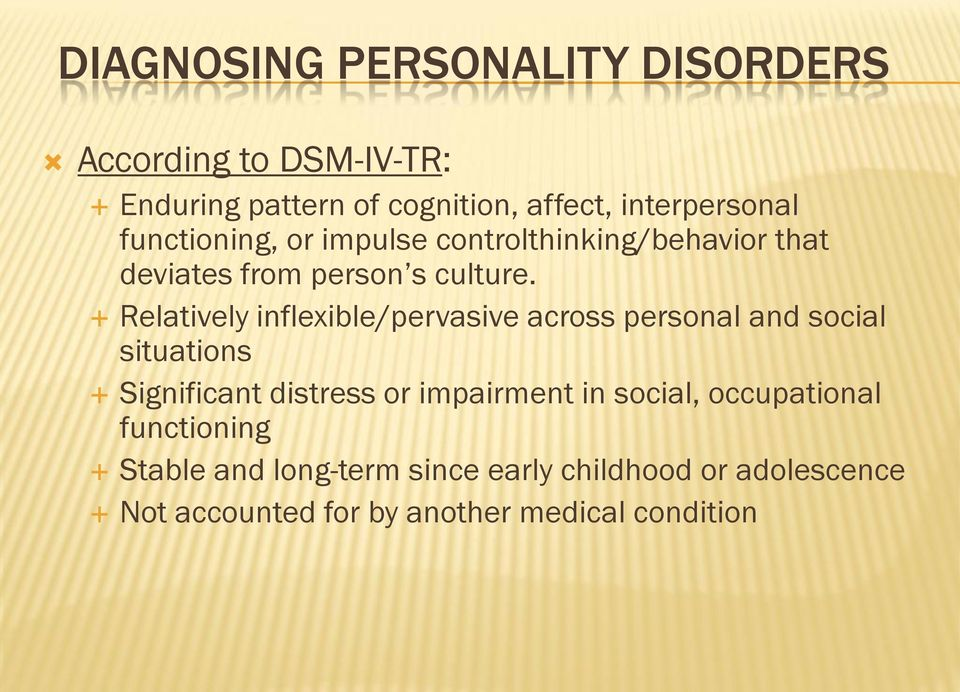 Relatively inflexible/pervasive across personal and social situations Significant distress or impairment in