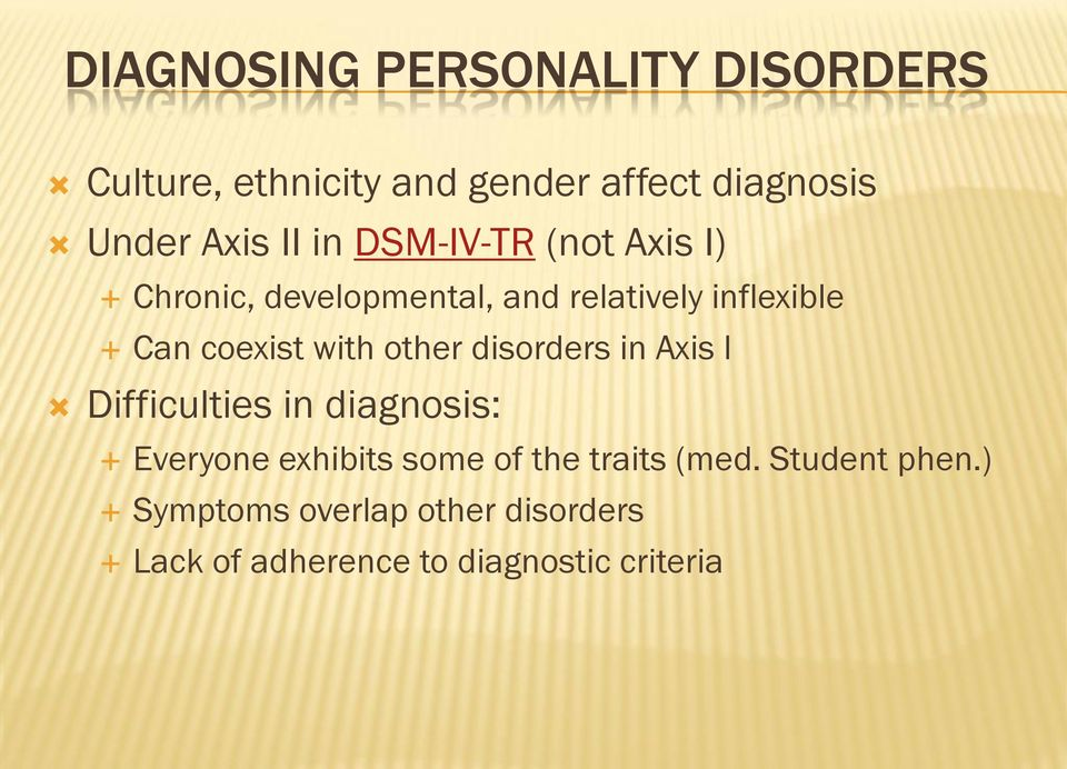 with other disorders in Axis I Difficulties in diagnosis: Everyone exhibits some of the