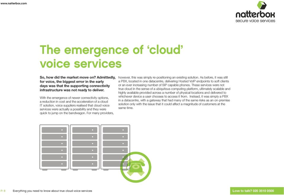 With the emergence of newer connectivity options, a reduction in cost and the acceleration of a cloud IT solution, voice suppliers realised that cloud voice services were actually a possibility and