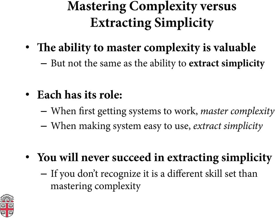 work, master complexity When making system easy to use, extract simplicity You will never succeed