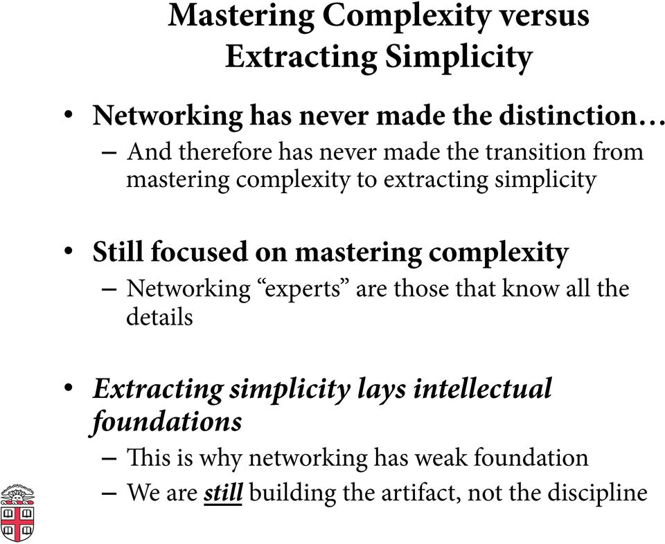 mastering complexity Networking experts are those that know all the details Extracting simplicity lays