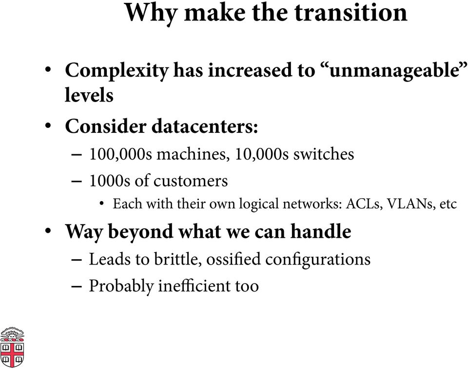 customers Each with their own logical networks: ACLs, VLANs, etc Way