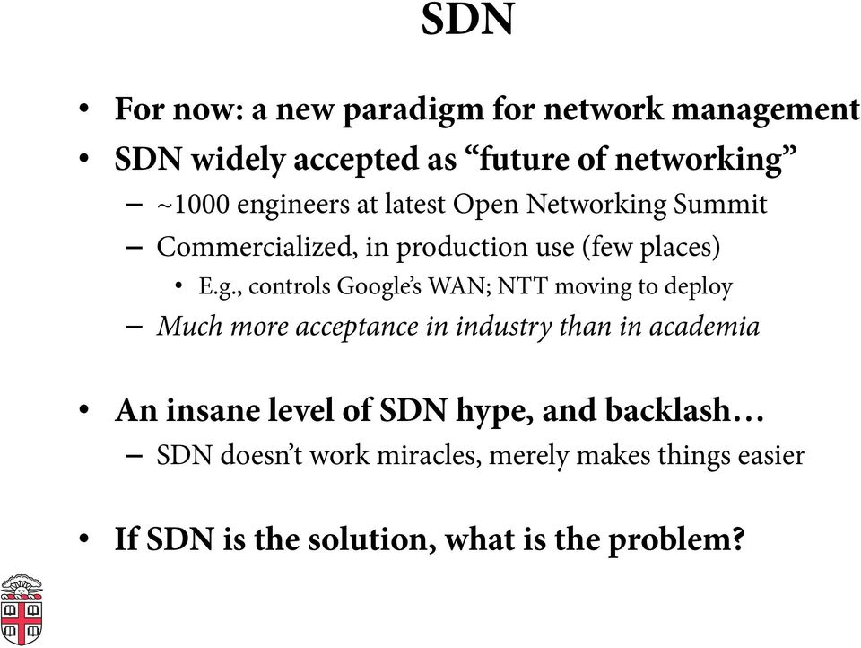 Google s WAN; NTT moving to deploy Much more acceptance in industry than in academia An insane level of SDN