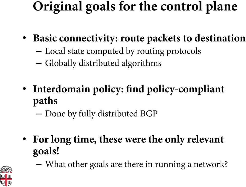 algorithms Interdomain policy: find policy-compliant paths Done by fully distributed
