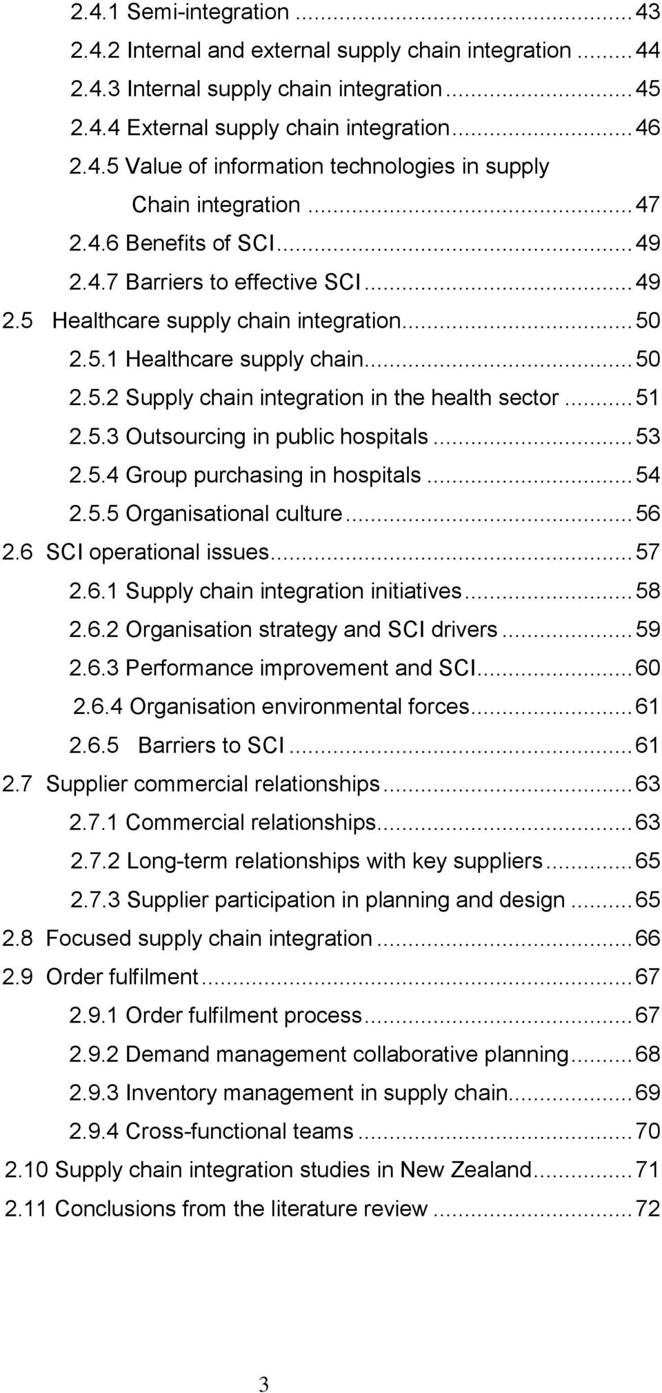 .. 51 2.5.3 Outsourcing in public hospitals... 53 2.5.4 Group purchasing in hospitals... 54 2.5.5 Organisational culture... 56 2.6 SCI operational issues... 57 2.6.1 Supply chain integration initiatives.