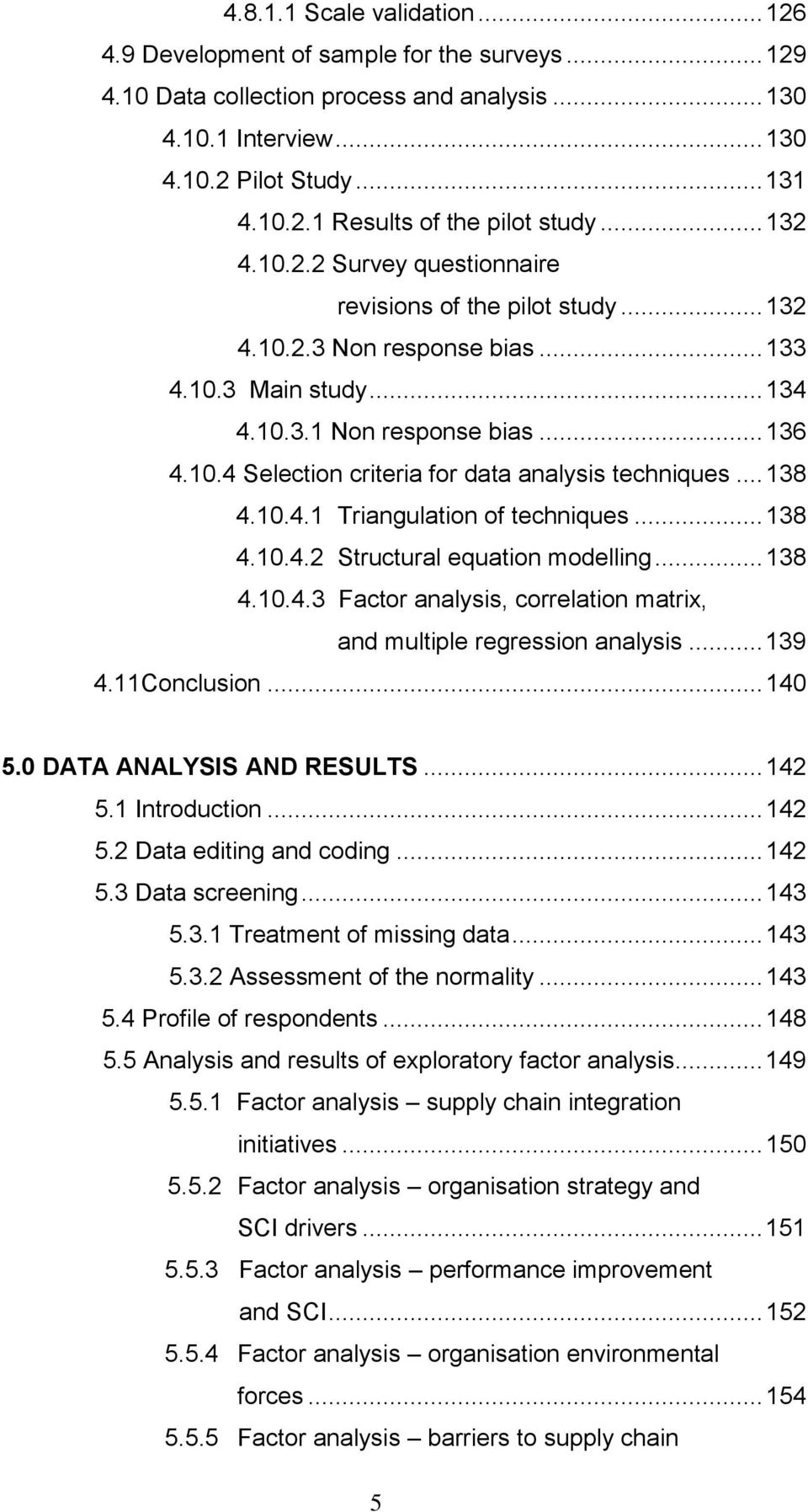 .. 138 4.10.4.1 Triangulation of techniques... 138 4.10.4.2 Structural equation modelling... 138 4.10.4.3 Factor analysis, correlation matrix, and multiple regression analysis... 139 4.11Conclusion.