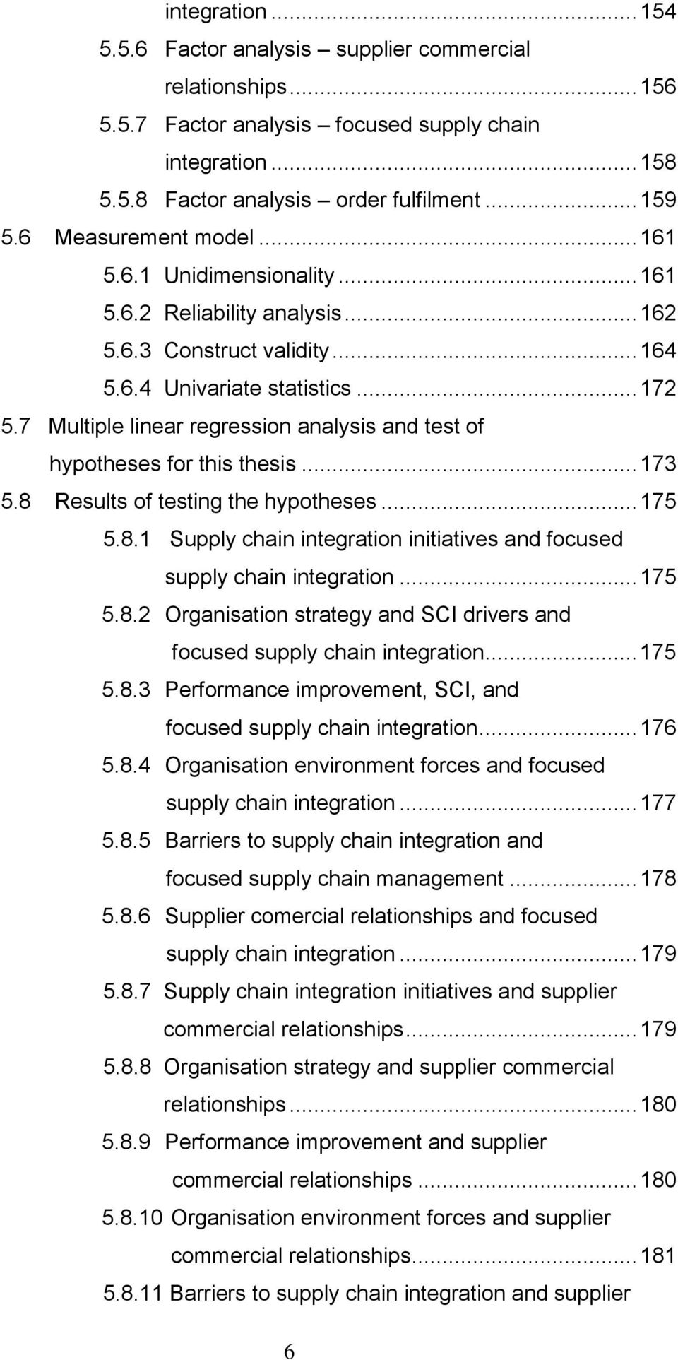 7 Multiple linear regression analysis and test of hypotheses for this thesis... 173 5.8 Results of testing the hypotheses... 175 5.8.1 Supply chain integration initiatives and focused supply chain integration.