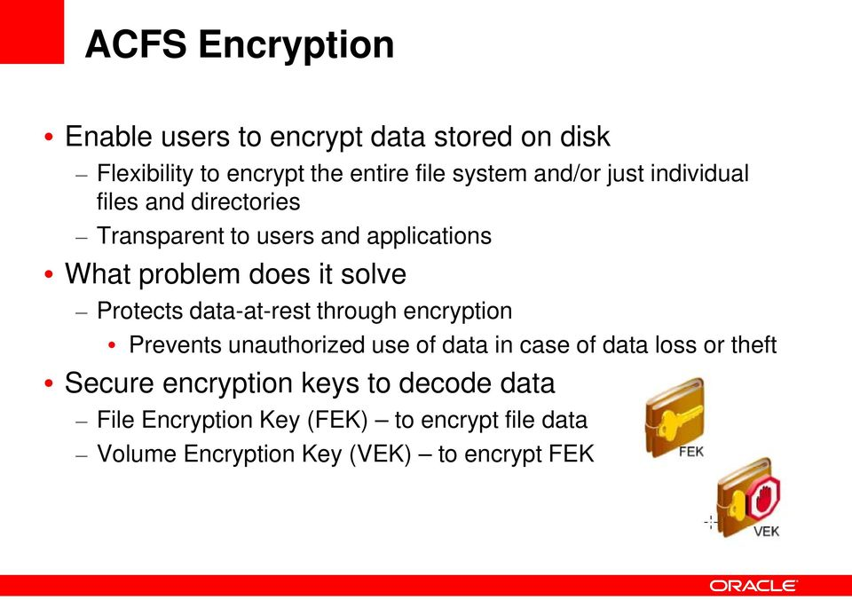 Protects data-at-rest through encryption Prevents unauthorized use of data in case of data loss or theft Secure