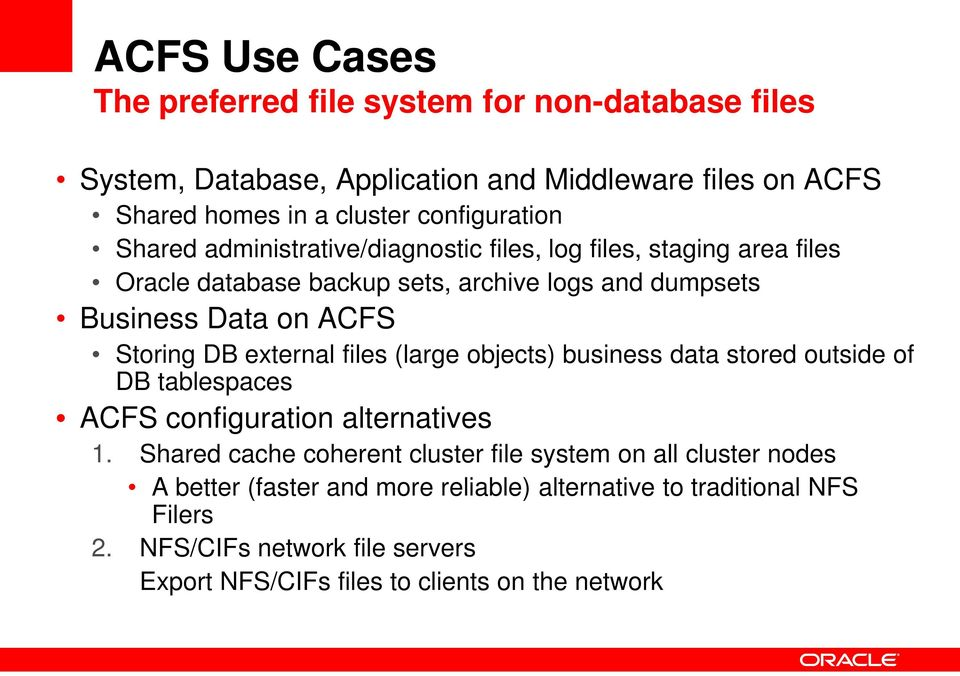 external files (large objects) business data stored outside of DB tablespaces ACFS configuration alternatives 1.