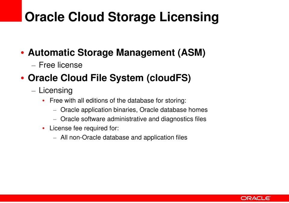 storing: Oracle application binaries, Oracle database homes Oracle software