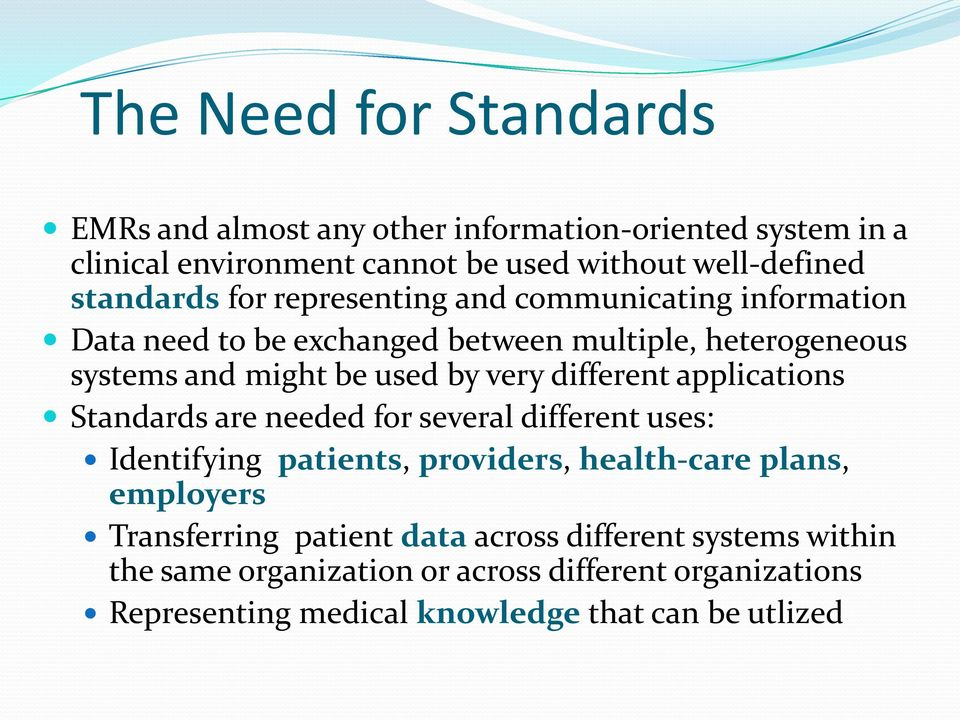 very different applications Standards are needed for several different uses: Identifying patients, providers, health-care plans, employers