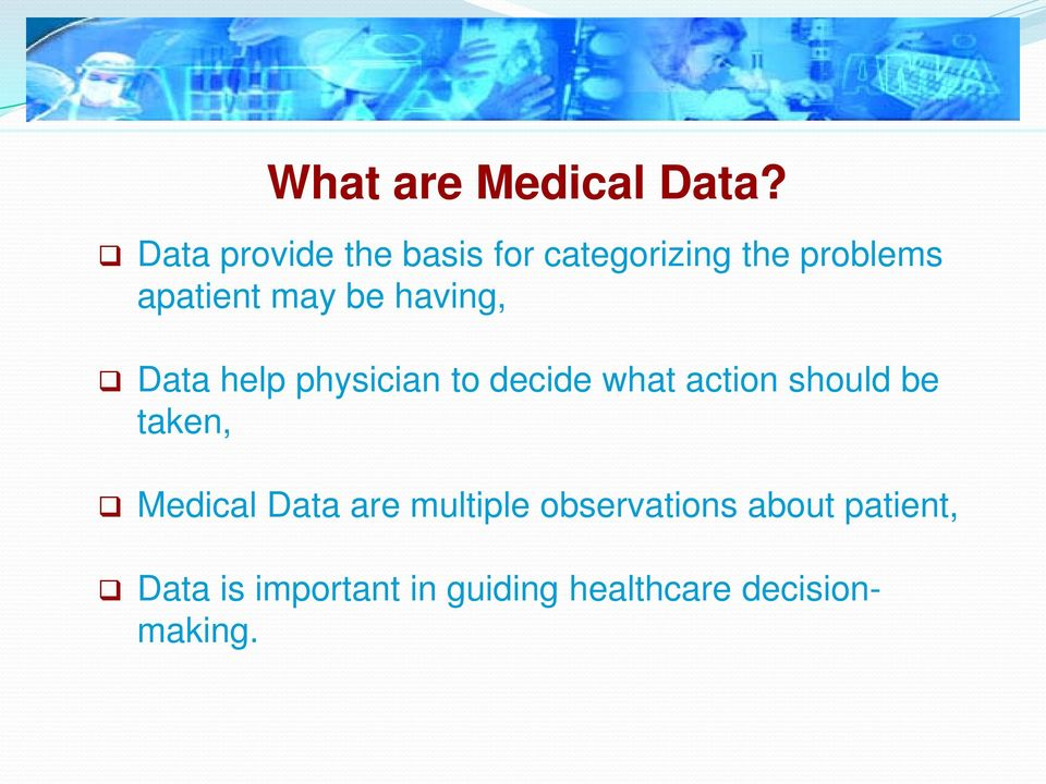 be having, Data help physician to decide what action should be