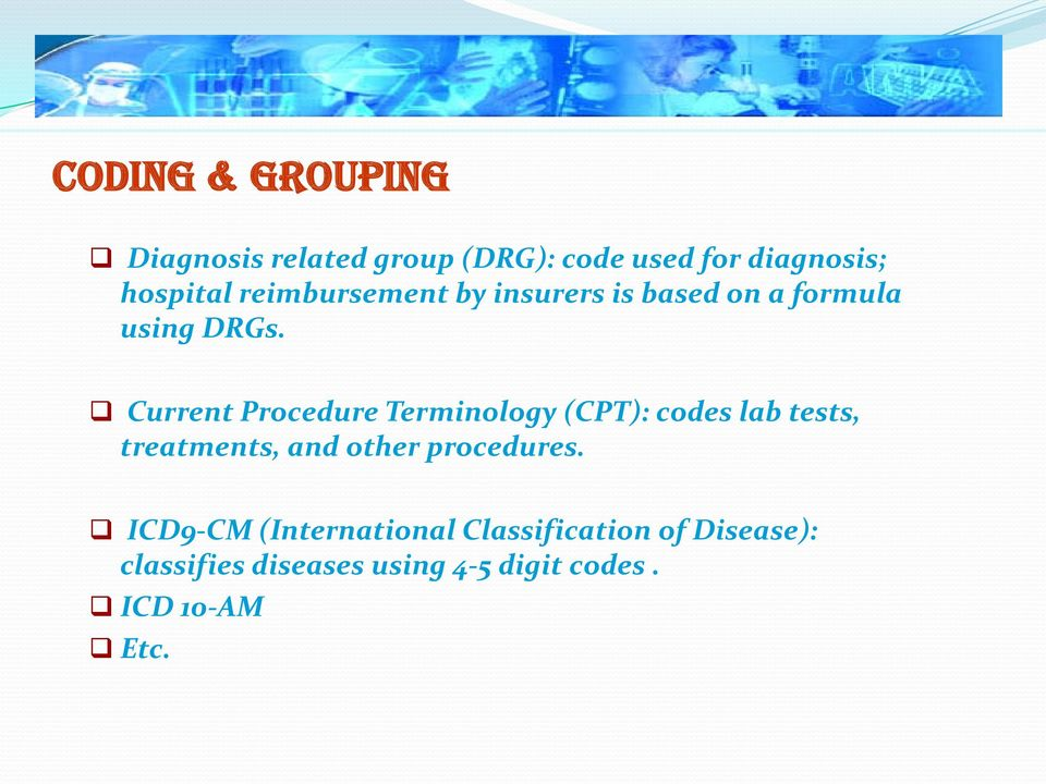 Current Procedure Terminology (CPT): codes lab tests, treatments, and other