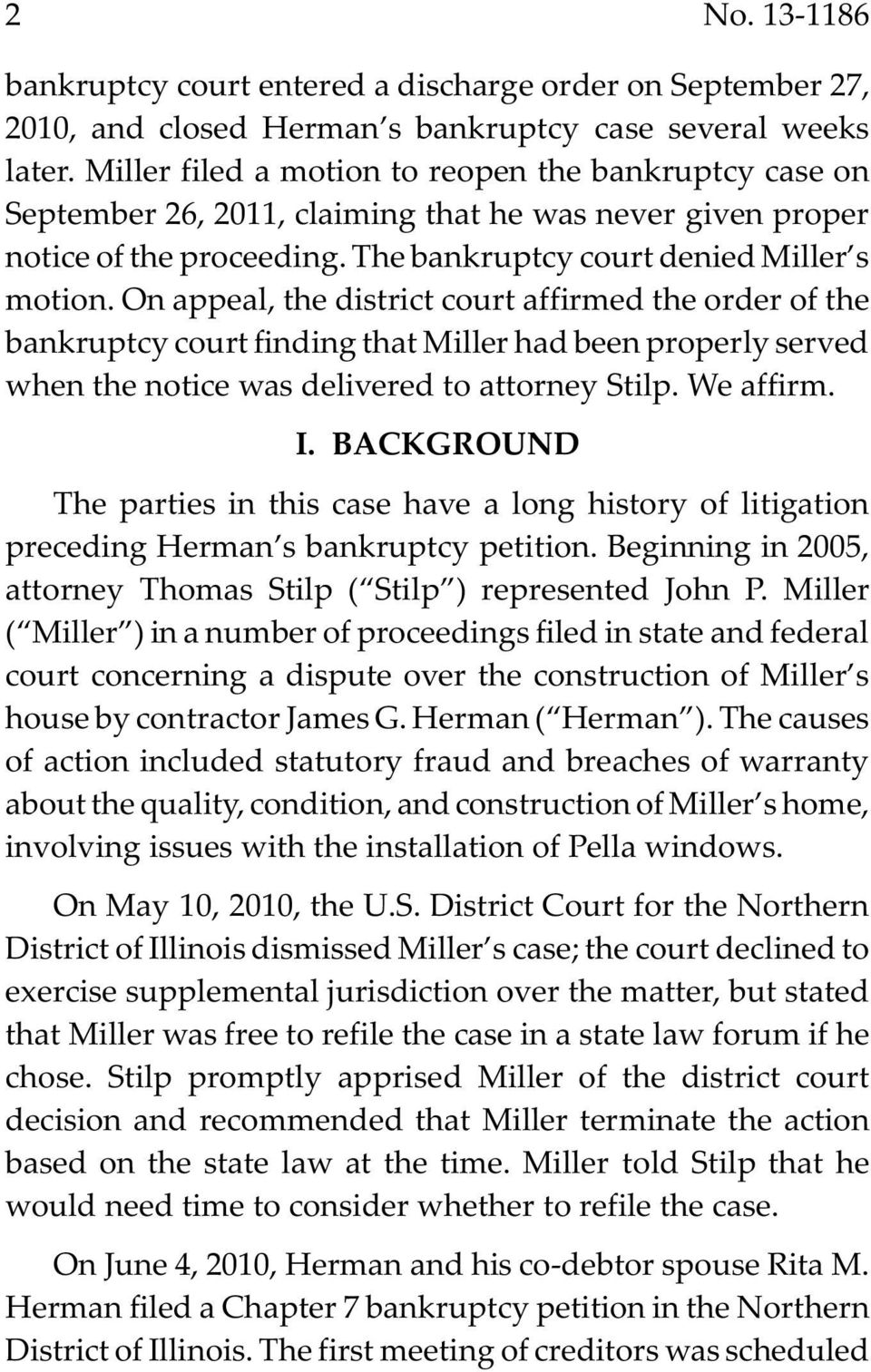On appeal, the district court affirmed the order of the bankruptcy court finding that Miller had been properly served when the notice was delivered to attorney Stilp. We affirm. I.