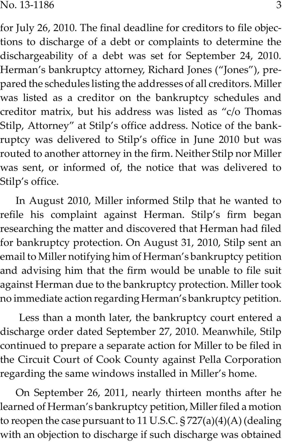 Miller was listed as a creditor on the bankruptcy schedules and creditor matrix, but his address was listed as c/o Thomas Stilp, Attorney at Stilp s office address.