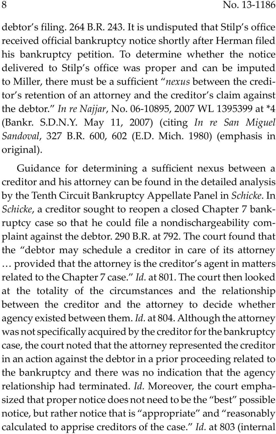 s claim against the debtor. In re Najjar, No. 06-10895, 2007 WL 1395399 at *4 (Bankr. S.D.N.Y. May 11, 2007) (citing In re San Miguel Sandoval, 327 B.R. 600, 602 (E.D. Mich.