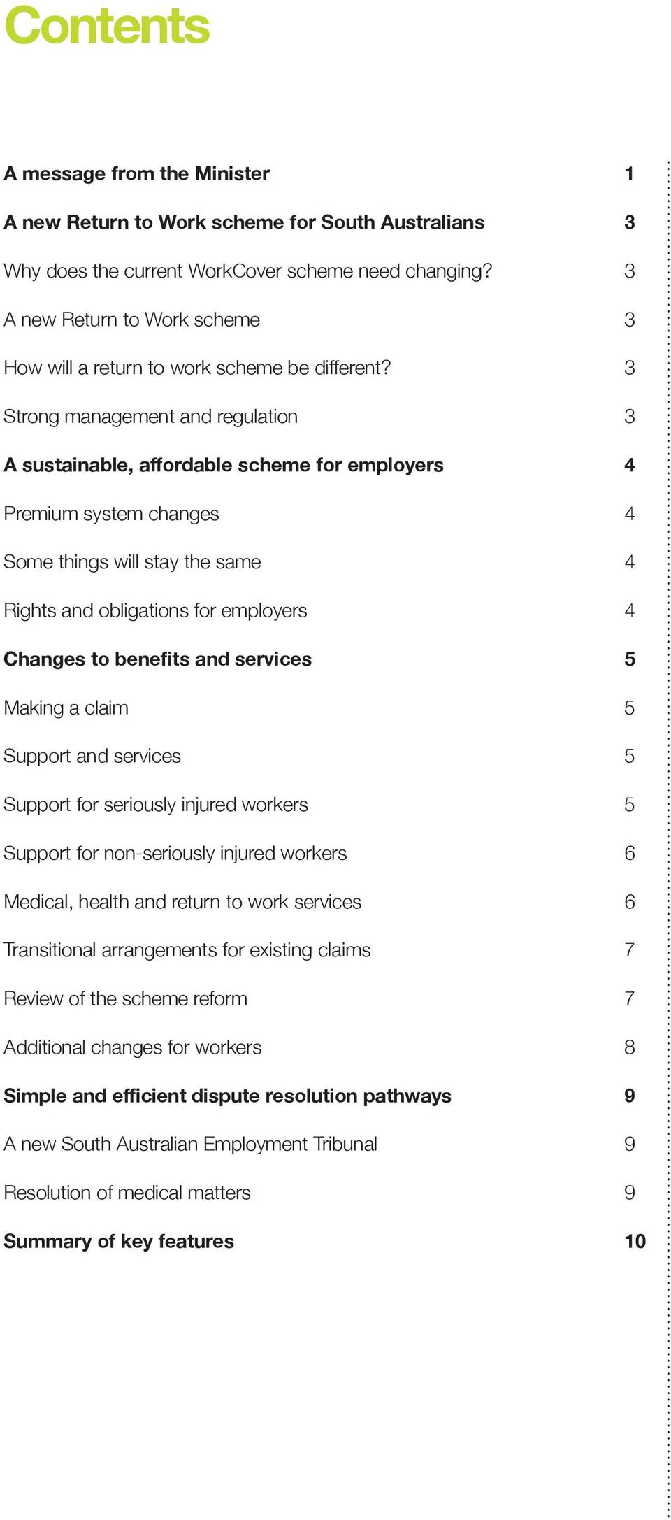 3 Strong management and regulation 3 A sustainable, affordable scheme for employers 4 Premium system changes 4 Some things will stay the same 4 Rights and obligations for employers 4 Changes to