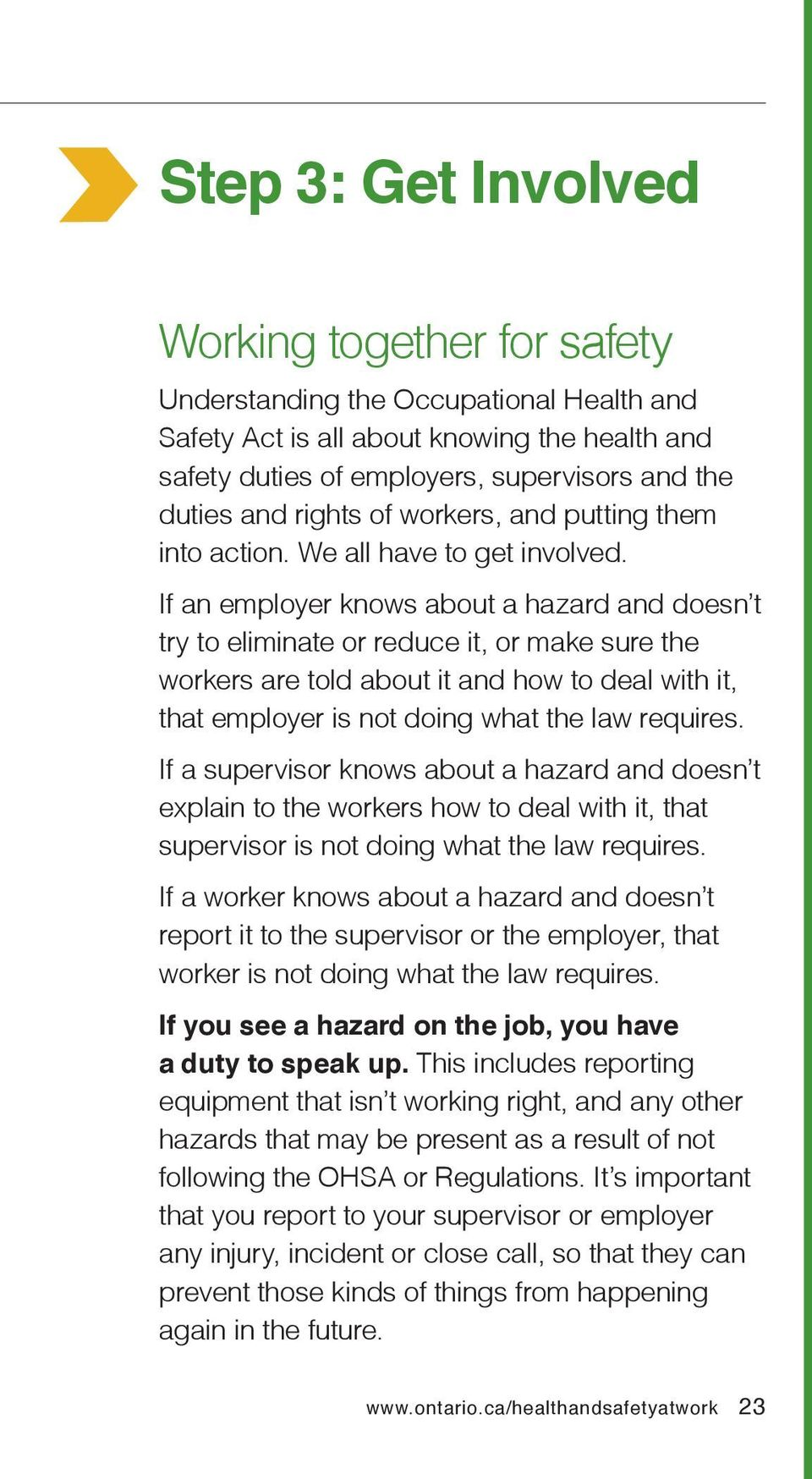 If an employer knows about a hazard and doesn t try to eliminate or reduce it, or make sure the workers are told about it and how to deal with it, that employer is not doing what the law requires.