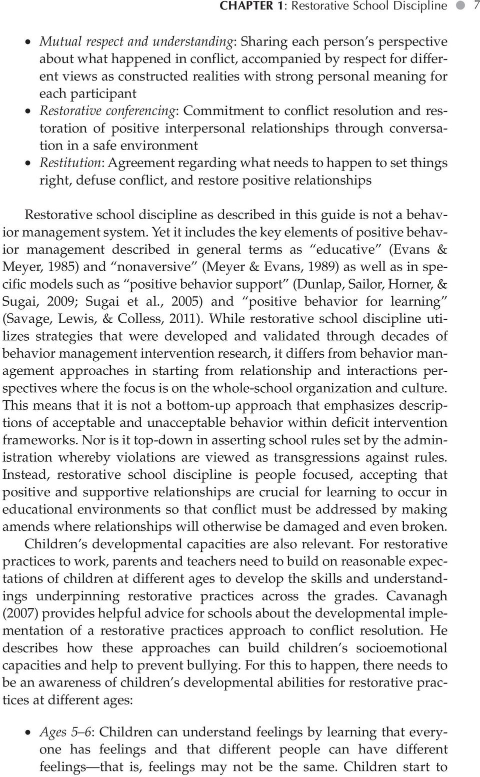 conversation in a safe environment Restitution: Agreement regarding what needs to happen to set things right, defuse conflict, and restore positive relationships Restorative school discipline as
