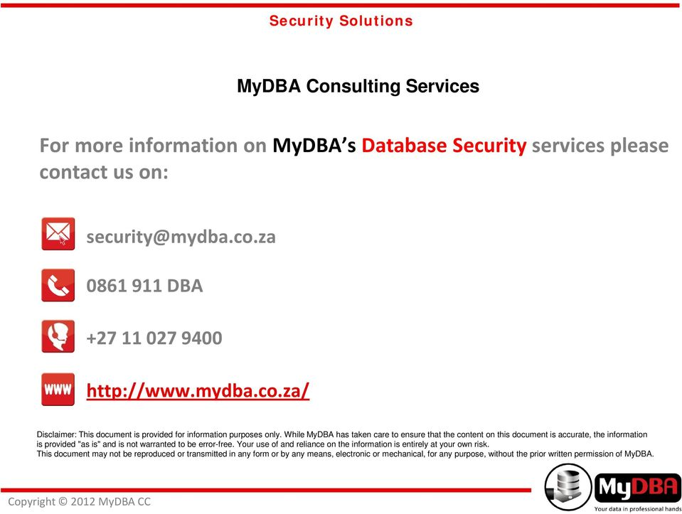 "While MyDBA has taken care to ensure that the content on this document is accurate, the information is provided ""as is"" and is not warranted to be error-free."