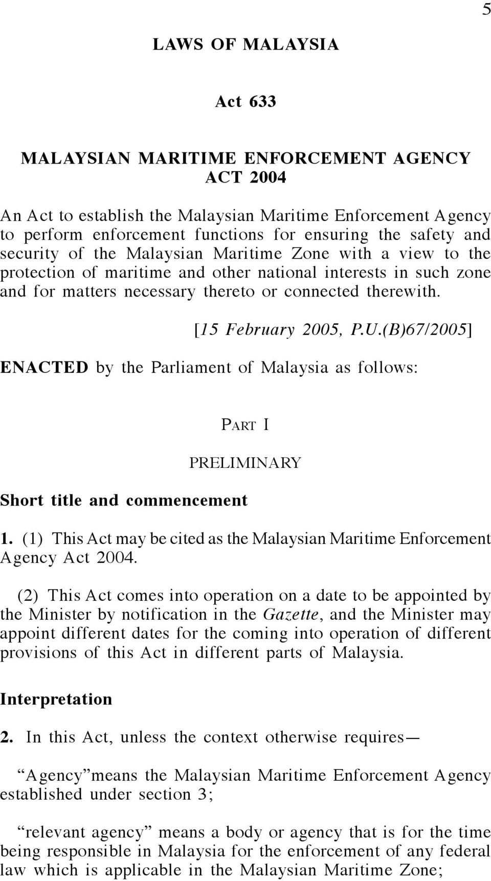 connected therewith. [15 February 2005, P.U.(B)67/2005] ENACTED by the Parliament of Malaysia as follows: Part I PRELIMINARY Short title and commencement 1.