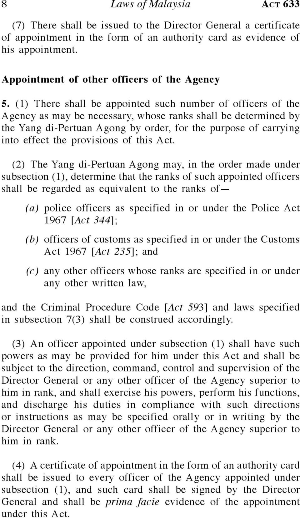 (1) There shall be appointed such number of officers of the Agency as may be necessary, whose ranks shall be determined by the Yang di-pertuan Agong by order, for the purpose of carrying into effect