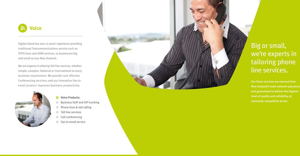 We provide cost effective Conferencing services; and our innovative Fax-toemail product improves business productivity.