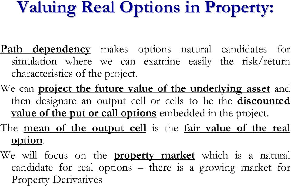 We can project the future value of the underlying asset and then designate an output cell or cells to be the discounted value of the put