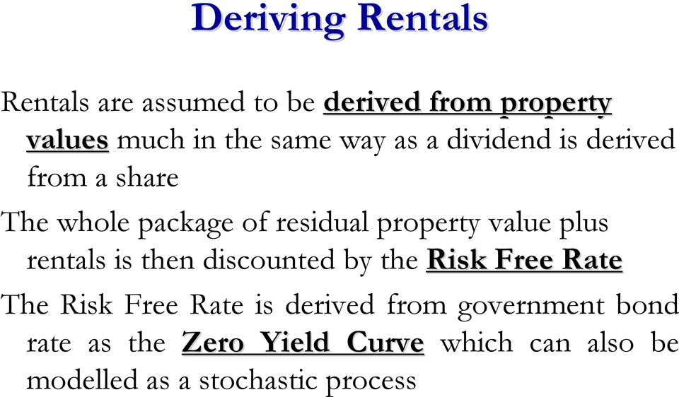 plus rentals is then discounted by the Risk Free Rate The Risk Free Rate is derived from