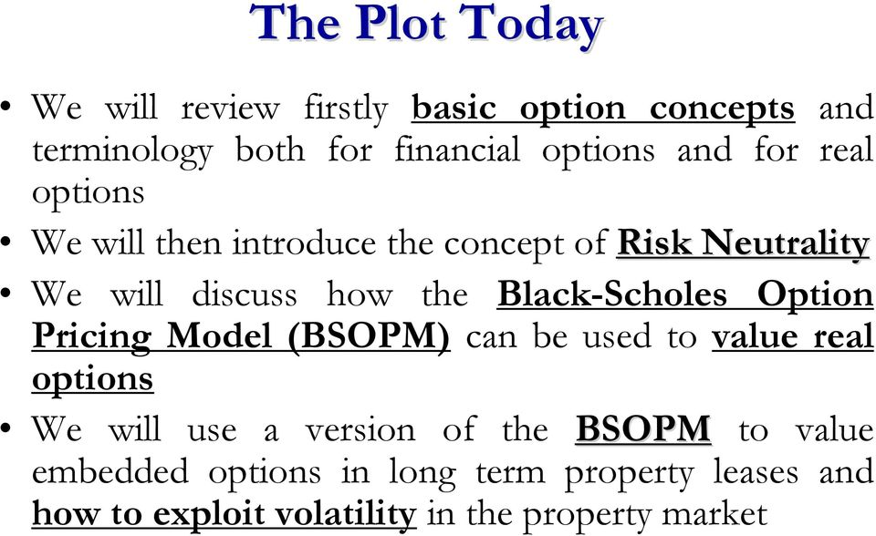 Black-Scholes Option Pricing Model (BSOPM) can be used to value real options We will use a version of the