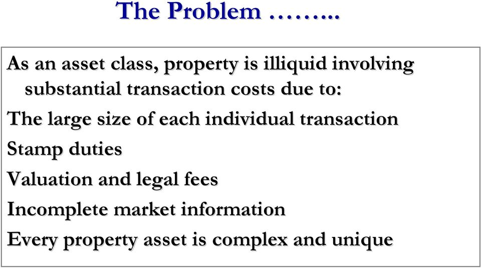 transaction costs due to: The large size of each individual