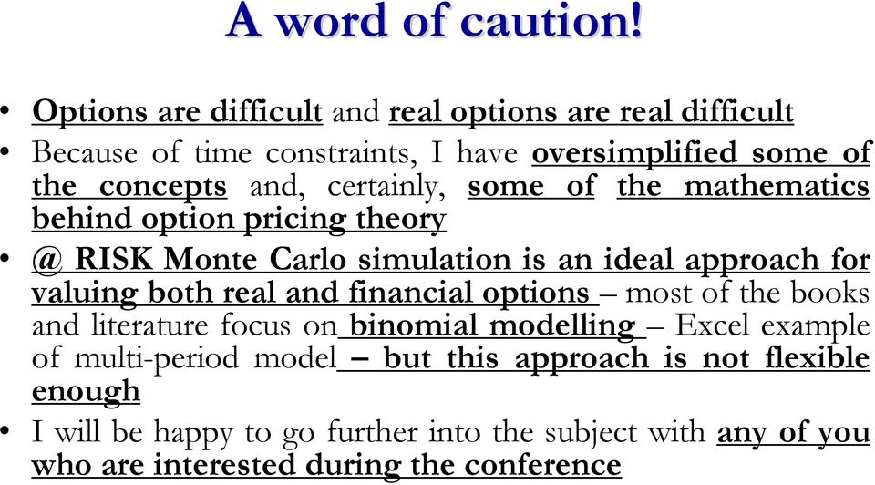 certainly, some of the mathematics behind option pricing theory @ RISK Monte Carlo simulation is an ideal approach for valuing both real
