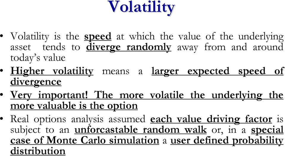 The more volatile the underlying the more valuable is the option Real options analysis assumed each value driving