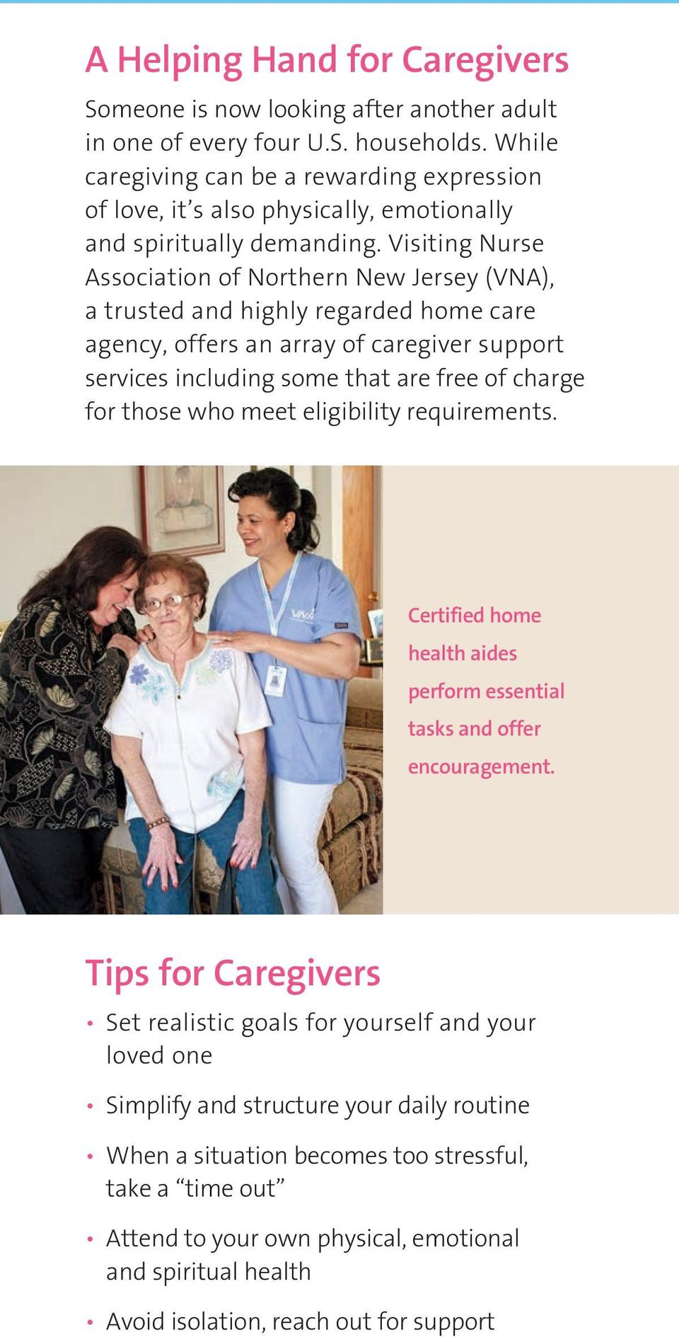 Visiting Nurse Association of Northern New Jersey (VNA), a trusted and highly regarded home care agency, offers an array of caregiver support services including some that are free of charge for those