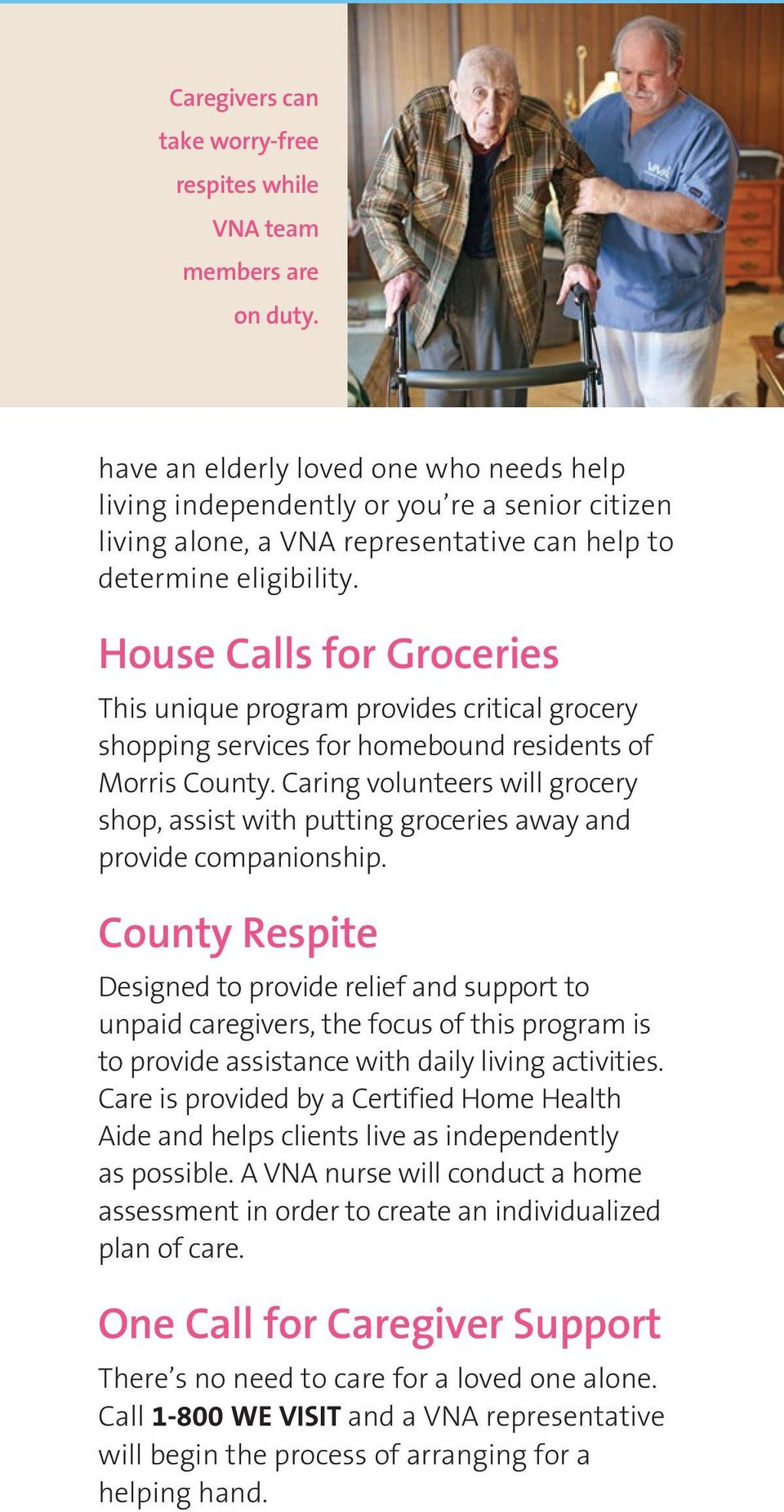 House Calls for Groceries This unique program provides critical grocery shopping services for homebound residents of Morris County.