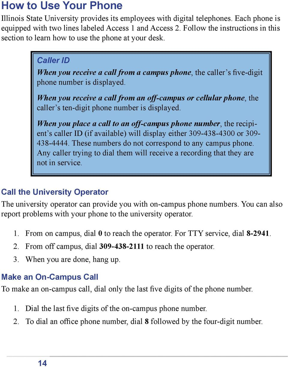 When you receive a call from an off-campus or cellular phone, the caller s ten-digit phone number is displayed.