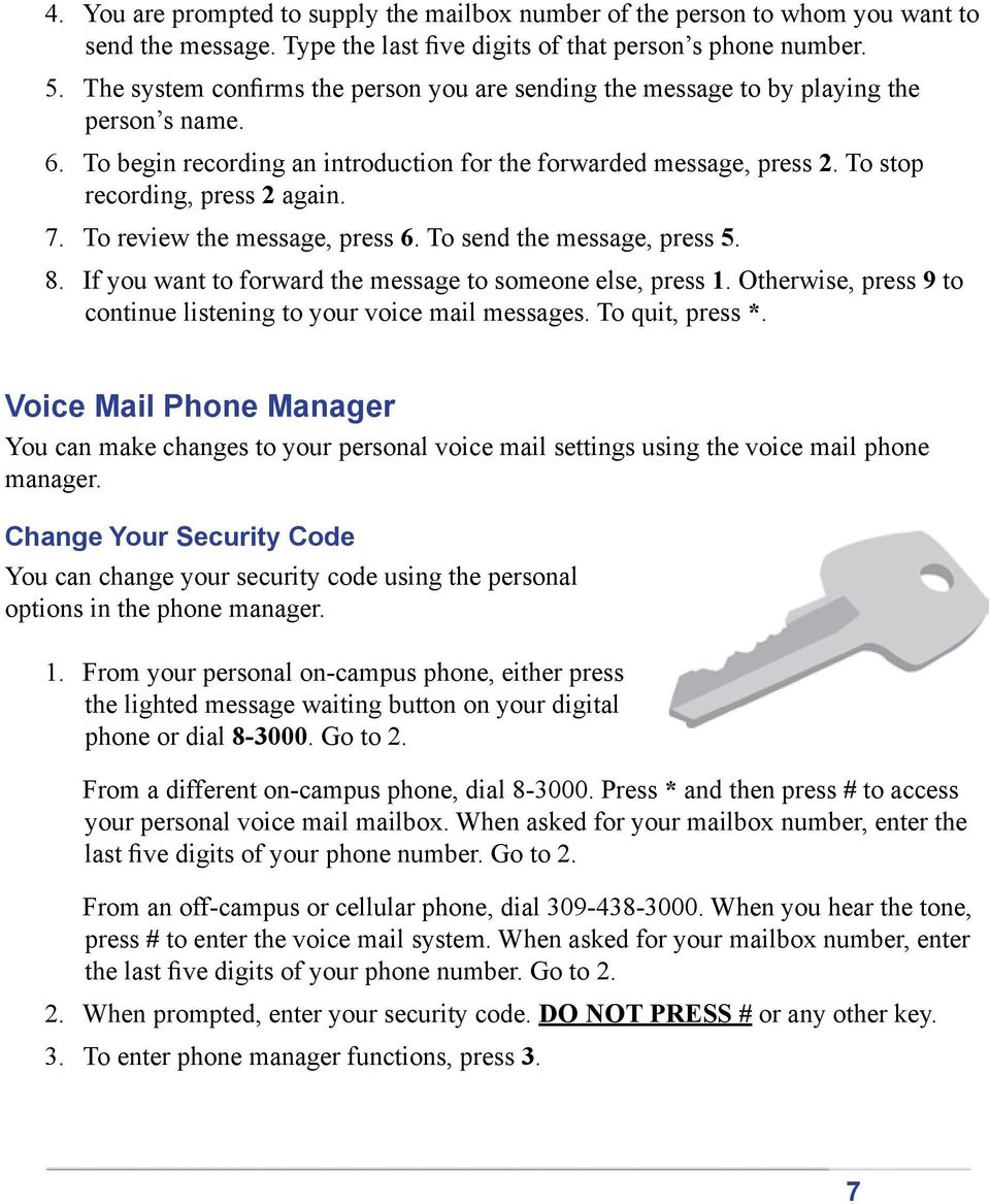 7. To review the message, press 6. To send the message, press 5. 8. If you want to forward the message to someone else, press 1. Otherwise, press 9 to continue listening to your voice mail messages.