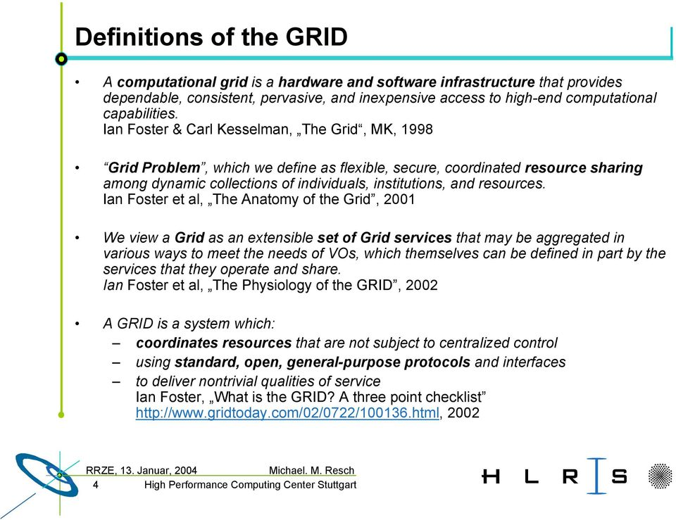 Ian Foster et al, The Anatomy of the Grid, 2001 We view a Grid as an extensible set of Grid services that may be aggregated in various ways to meet the needs of VOs, which themselves can be defined