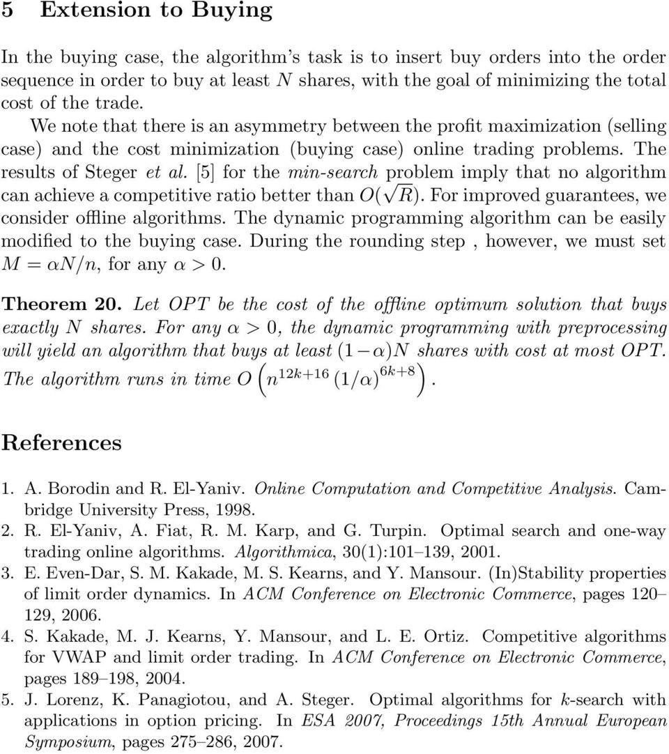 [5] for the min-search problem imply that no algorithm can achieve a competitive ratio better than O( R). For improved guarantees, we consider offline algorithms.