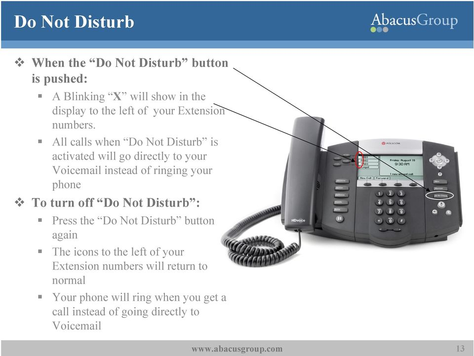 All calls when Do Not Disturb is activated will go directly to your Voicemail instead of ringing your phone To turn