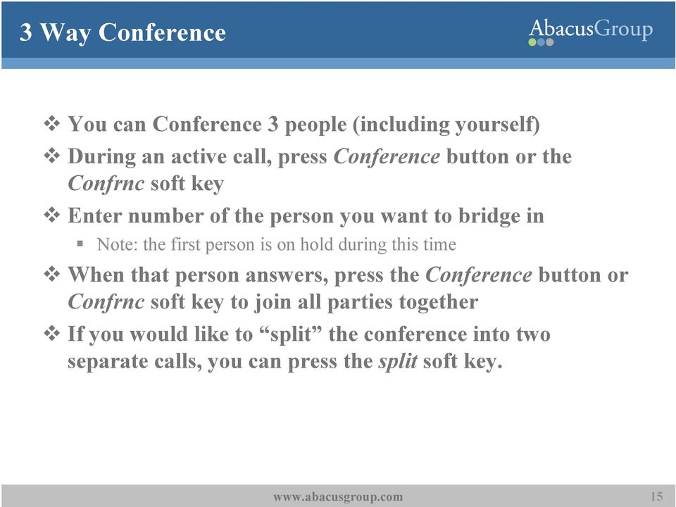 hold during this time When that person answers, press the Conference button or Confrnc soft key to join all