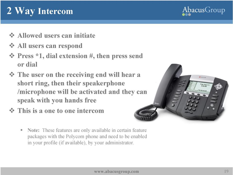 they can speak with you hands free This is a one to one intercom Note: These features are only available in certain